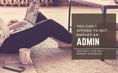 You Can't Afford to NOT Employ an Admin